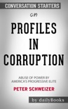 Profiles in Corruption: Abuse of Power by America's Progressive Elite by Peter Schweizer: Conversation Starters book summary, reviews and downlod