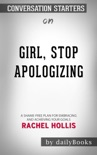 Girl, Stop Apologizing: A Shame-Free Plan for Embracing and Achieving Your Goals by Rachel Hollis: Conversation Starters book summary, reviews and downlod