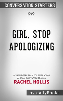 Girl, Stop Apologizing: A Shame-Free Plan for Embracing and Achieving Your Goals by Rachel Hollis: Conversation Starters E-Book Download