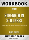 Strength in Stillness: The Power of Transcendental Meditation by Bob Roth: Max Help Workbooks book summary, reviews and downlod