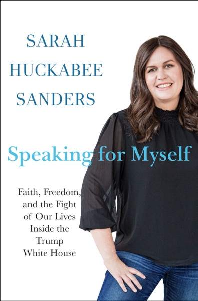 Speaking for Myself by Sarah Huckabee Sanders Book Summary, Reviews and E-Book Download