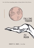 Falling Toward the Moon book summary, reviews and download