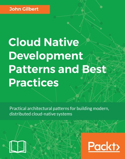 Cloud Native Development Patterns and Best Practices by John Gilbert Book Summary, Reviews and E-Book Download