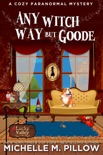 Any Witch Way But Goode book summary, reviews and downlod