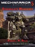 MechWarrior 5 Mercenaries: Dissimulate Wanderer (An Origins Series Story, #5) book summary, reviews and download