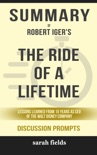 Summary of The Ride of a Lifetime: Lessons Learned from 15 Years as CEO of the Walt Disney Company by Robert Iger (Discussion Prompts) book summary, reviews and downlod