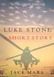 Luke Stone: A Short Story (A Luke Stone Spy Thriller) book summary, reviews and downlod