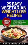 25 Easy Vegetarian Weight Loss Recipes : Everyday Recipes To Lose Weight And Feel Healthy descarga de libros electrónicos
