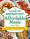 "The ""I Love My Instant Pot®"" Affordable Meals Recipe Book"
