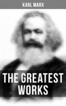 The Greatest Works of Karl Marx e-book