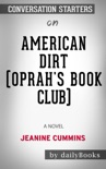 American Dirt (Oprah's Book Club): A Novel by Jeanine Cummins: Conversation Starters book summary, reviews and downlod