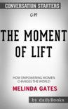 The Moment of Lift: How Empowering Women Changes the World by Melinda Gates: Conversation Starters book summary, reviews and downlod