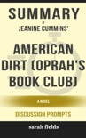 Summary of American Dirt (Oprah's Book Club): A Novel by Jeanine Cummins (Discussion Prompts) book summary, reviews and downlod