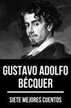 7 mejores cuentos de Gustavo Adolfo Bécquer resumen del libro