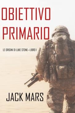 Obiettivo Primario: Le Origini di Luke Stone—Libro #1 (un Action Thriller) E-Book Download