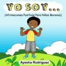 Yo Soy...Afirmaciones Positivas Para Niños Morenos book summary, reviews and download