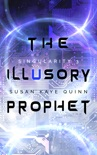 The Illusory Prophet (Singularity 3) book summary, reviews and downlod
