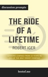 The Ride of a Lifetime: Lessons Learned from 15 Years as CEO of the Walt Disney Company by Robert Iger (Discussion Prompts) book summary, reviews and downlod