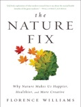 The Nature Fix: Why Nature Makes Us Happier, Healthier, and More Creative book summary, reviews and download