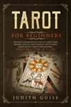 Tarot for Beginners: The Most Comprehensive Guide to Tarot Cards Reading, Psychic Tarot Reading, Art of Tarot, Major Arcana, Tarot Card Meanings, Great to Listen in a Car! book summary, reviews and download