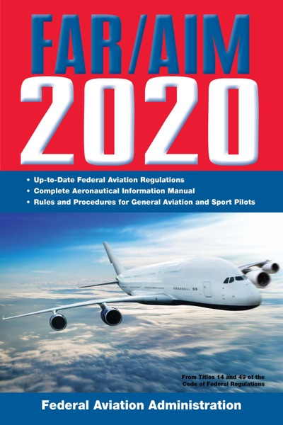 FAR/AIM 2020: Up-to-Date FAA Regulations / Aeronautical Information Manual by Federal Aviation Administration Book Summary, Reviews and E-Book Download