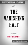 The Vanishing Half: A Novel by Brit Bennett: Conversation Starters book summary, reviews and downlod