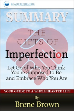 Summary of The Gifts of Imperfection: Let Go of Who You Think You're Supposed to Be and Embrace Who You Are by Brene Brown E-Book Download