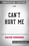 Can't Hurt Me: Master Your Mind and Defy the Odds by David Goggins: Conversation Starters book summary, reviews and downlod