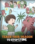 Teach Your Dragon to Stop Lying book summary, reviews and download