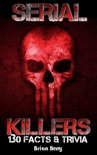 Serial Killers: 130 Facts & Trivia book summary, reviews and download