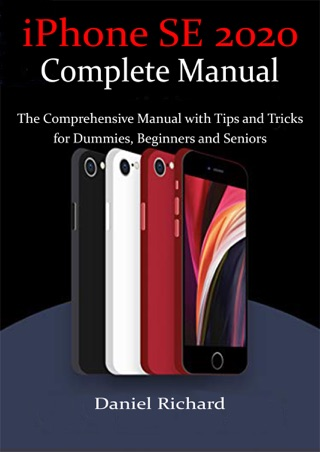 iPhone SE 2020 Complete Manual by Daniel Richard E-Book Download
