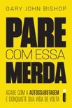 Pare Com Essa Merda: Acabe Com A Autossabotagem E Conquiste Sua Vida De Volta book summary, reviews and downlod