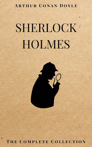 SHERLOCK HOLMES: The Complete Collection (Including all 9 books in Sherlock Holmes series) by Arthur Conan Doyle Book Summary, Reviews and E-Book Download