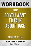 So You Want to Talk About Race by Ijeoma Oluo (Max Help Workbooks) book summary, reviews and downlod