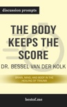 The Body Keeps the Score: Brain, Mind, and Body in the Healing of Trauma by Dr. Bessel Van der Kolk (Discussion Prompts) book summary, reviews and downlod