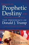 Praying for the Prophetic Destiny of the United States and the Presidency of Donald J. Trump from the Courts of Heaven book summary, reviews and downlod