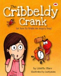 The Cribbeldy Crank: Or How To Train An Angry Bug book summary, reviews and download