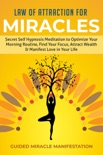 Law of Attraction for Miracles Secret Self Hypnosis Meditation to Optimize Your Morning Routine, Find Your Focus, Attract Wealth & Manifest Love in Your Life book summary, reviews and download