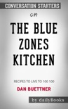The Blue Zones Kitchen: 100 Recipes to Live to 100 by Dan Buettner: Conversation Starters book summary, reviews and downlod