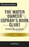 The Water Dancer (Oprah's Book Club): A Novel by Ta-Nehisi Coates (Discussion Prompts) book summary, reviews and downlod