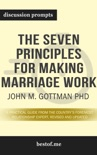 The Seven Principles for Making Marriage Work: A Practical Guide from the Country's Foremost Relationship Expert, Revised and Updated by John M. Gottman PhD (Discussion Prompts)) book summary, reviews and downlod