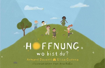 Hoffnung, wo bist du? by Armand Doucet, Elisa Guerra & Ana RoGu Book Summary, Reviews and E-Book Download