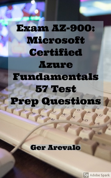 Exam AZ-900 Microsoft Certified Azure Fundamentals 42 Digital Flash Cards by Ger Arevalo Book Summary, Reviews and E-Book Download