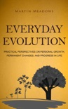 Everyday Evolution: Practical Perspectives on Personal Growth, Permanent Changes, and Progress in Life book summary, reviews and downlod