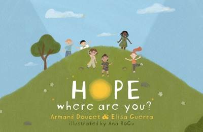Hope, Where Are You? by Armand Doucet, Elisa Guerra & Ana RoGu Book Summary, Reviews and E-Book Download