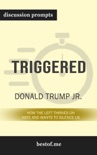 Triggered: How the Left Thrives on Hate and Wants to Silence Us by Donald Trump Jr. (Discussion Prompts) book summary, reviews and downlod