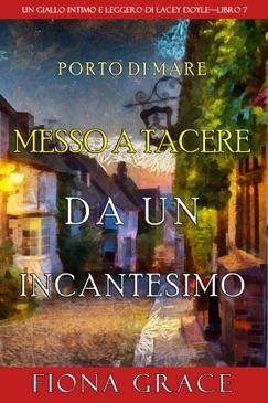 Messo a tacere da un incantesimo (Un giallo intimo e leggero di Lacey Doyle–Libro 7) E-Book Download