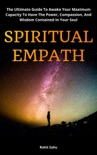 Spiritual Empath: The Ultimate Guide To Awake Your Maximum Capacity And Have That Power, Compassion, And Wisdom Contained In Your Soul book summary, reviews and downlod