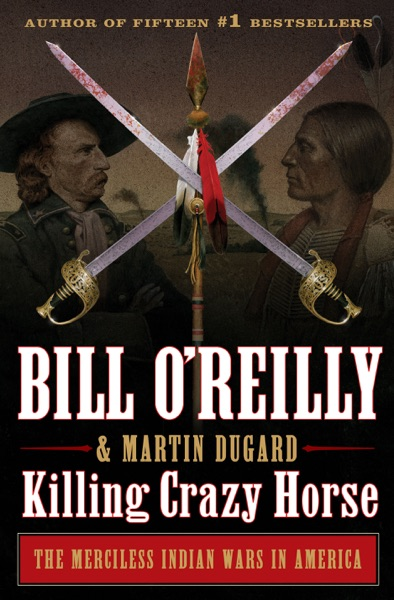 Killing Crazy Horse by Bill O'Reilly & Martin Dugard Book Summary, Reviews and E-Book Download