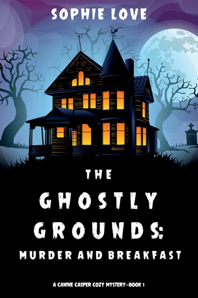 The Ghostly Grounds: Murder and Breakfast (A Canine Casper Cozy Mystery—Book 1) by Sophie Love Book Summary, Reviews and E-Book Download
